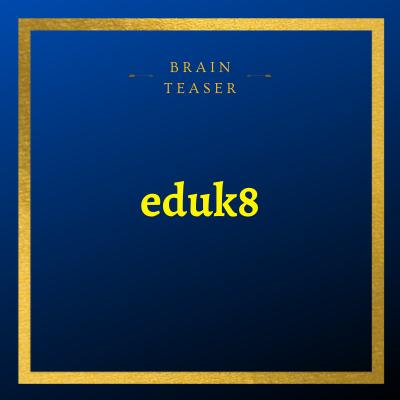 Eduk8 – Brain Teaser | With Answer